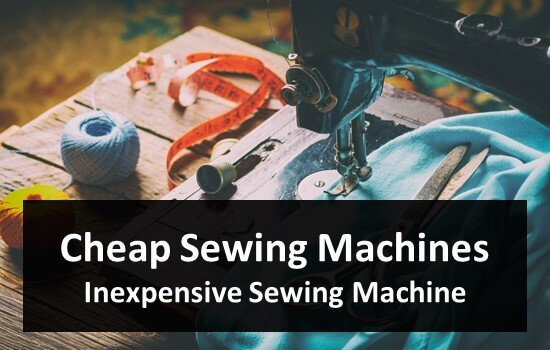 Cheap Sewing Machines Inexpensive Sewing Machine