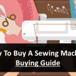 How To Buy Sewing Machine In 2021 - Buying Guide