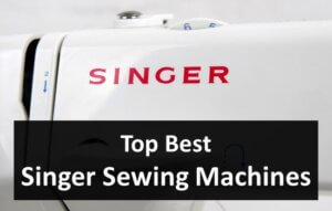 Top Best Singer Sewing Machines