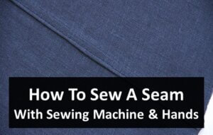How To Sew A Seam With Sewing Machine & Hands