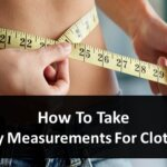 How To Take Body Measurements For Clothing [Guide]