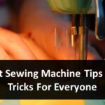 Best 10 Sewing Machine Tips and Tricks For Everyone